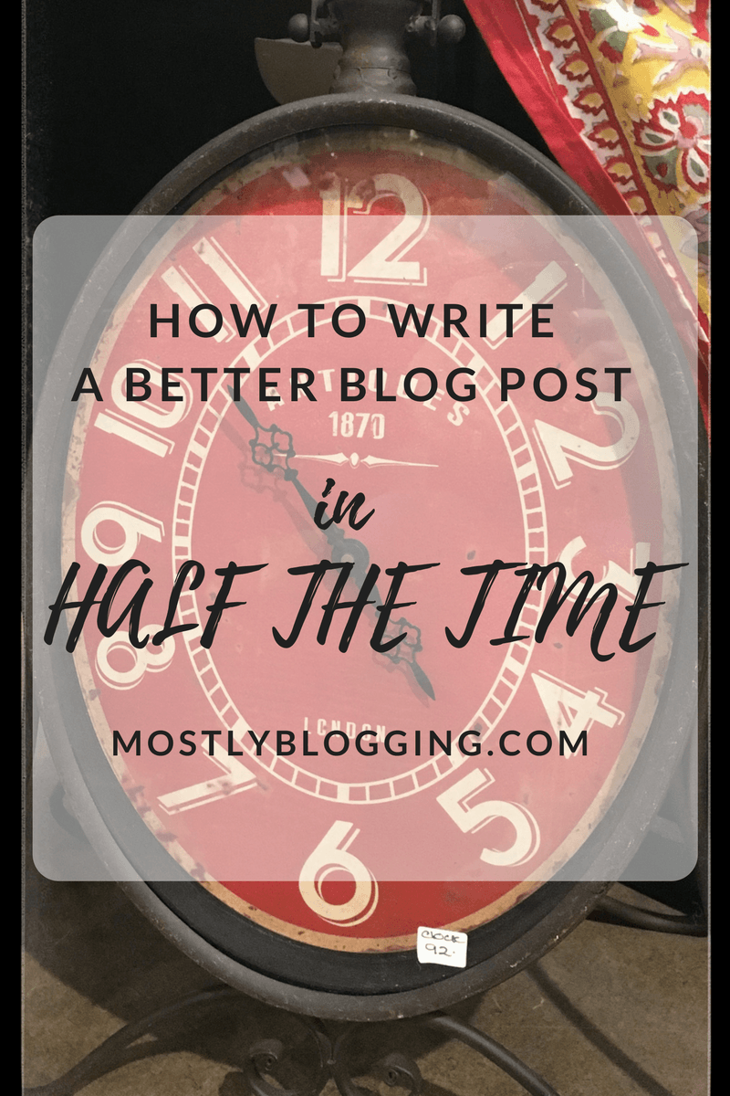 How to write a better blog post in half the time