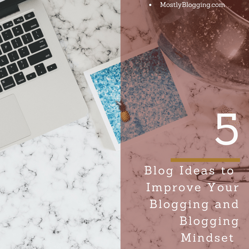 5 Blog Ideas That Will Make You a Better Blogger