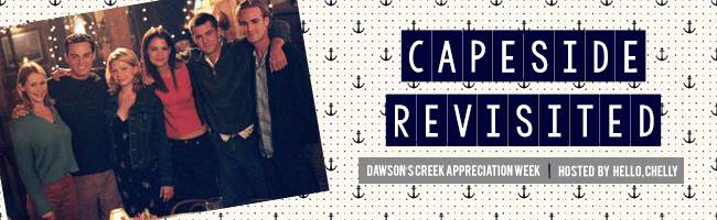 Capeside Revisited: Dawson's Creek Appreciation Week, hosted by HelloChelly.com