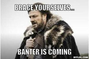 banter is coming funny gif