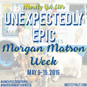 Mostly YA Lit's Unexpectedly Epic Morgan Matson Week button