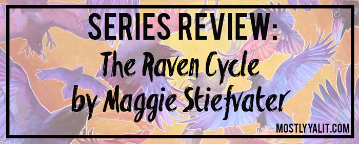 Series Review: The Raven Cycle by Maggie Stiefvater banner Mostly YA Lit