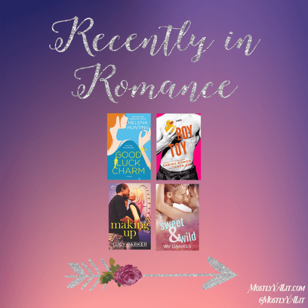 The Good Luck Charm, Boy Toy, Making Up, and Sweet & Wild | Recently in Romance #9