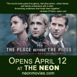 THE PLACE BEYOND THE PINES and TRANCE at THE NEON!