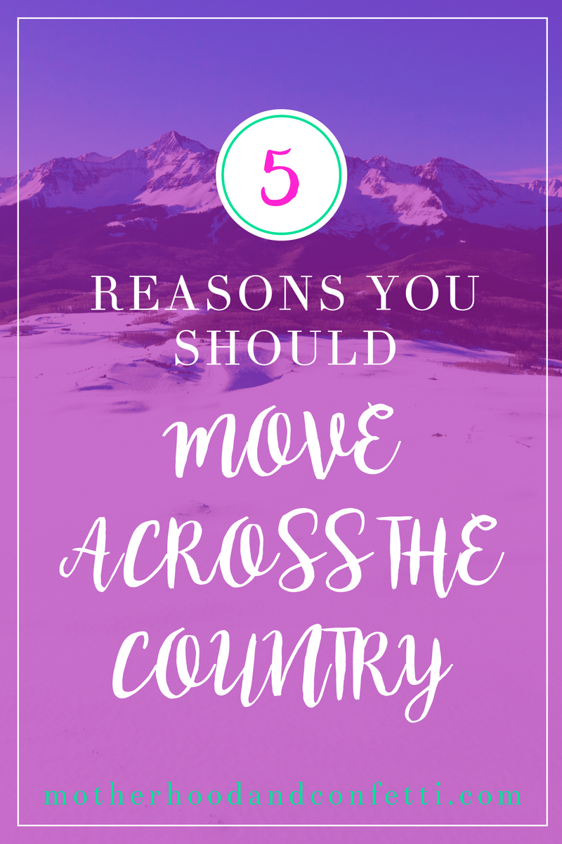 5 Reasons Why You Should Move Across the Country
