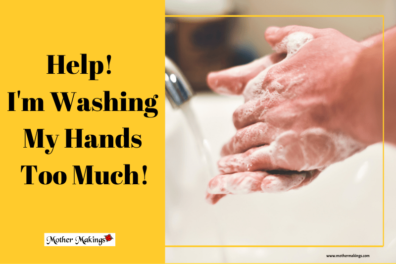 Help! I Am Washing My Hands Too Much!