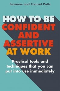 Extract taken from 'How to be Confident and Assertive at Work' by Suzanne and Bernard Potts.