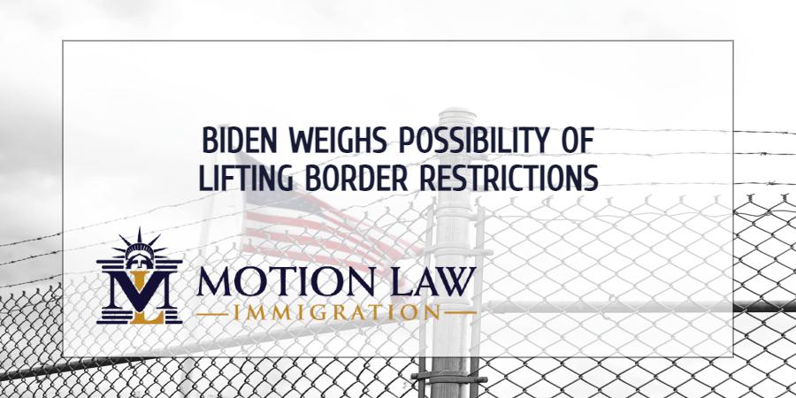 Biden may lift border restrictions soon