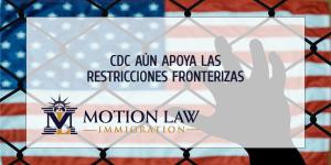 CDC emite comunicado respaldando las restricciones fronterizas
