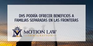 """DHS planea otorgar beneficios a familias separadas bajo """"Política de Tolerancia Cero"""""""