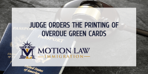 Judge orders immediate printing of green cards and EAD