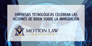 Empresas reconocidas aplauden a Biden por su reforma migratoria