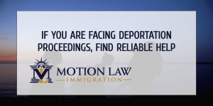 Our team of expert attorneys can help you with your deportation case