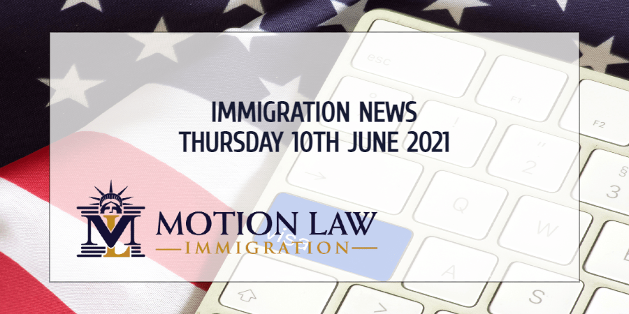 Learn About the Latest Immigration News 06/10/21