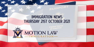 Learn About the Latest Immigration News as of 10/21/2021