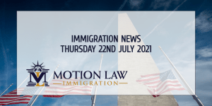 Learn About the Latest Immigration News as of 07/22/2021
