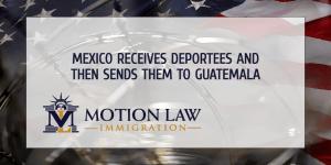 Mexico is sending migrants to Guatemala