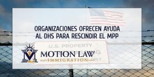 Organizaciones ofrecen asistencia al DHS para terminar permanentemente el MPP