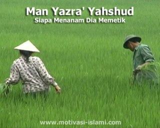 Man Yazra' Yahshud - Siapa Menanam Dia Memetik