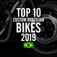 Top 10 Custom Brazilian Bikes of 2019 / Top 10 Motos Brasileiras Customizadas de 2019