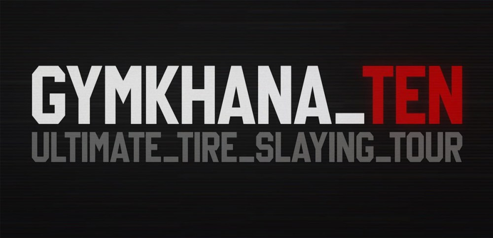 GYMKHANA TEN: The Ultimate Tire Slaying Tour'