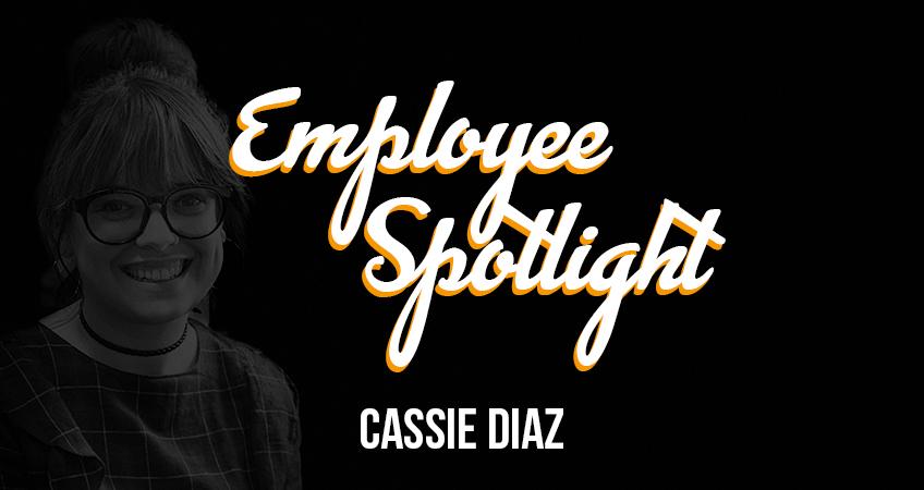 Employee Spotlight - Cassie Diaz