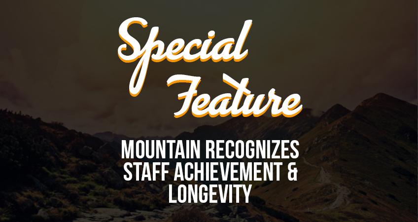 Special Feature - MOUNTAIN Recognizes Staff Achievement & Longevity