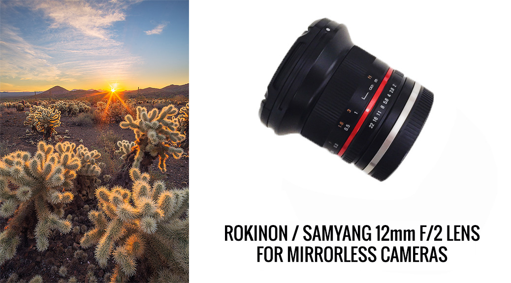 Lens Review: Rokinon 12mm f/2 Ultra Wide Mirrorless Lens