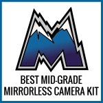 best-midgrade-mirrorless-kit