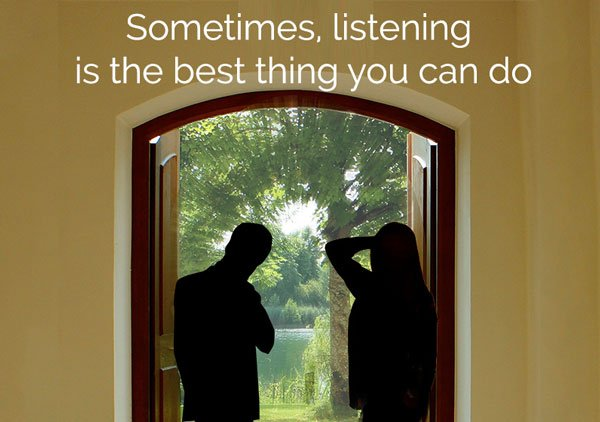 Listening is sometimes the best thing to do