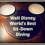 The Best Sit-Down Dining At Walt Disney World