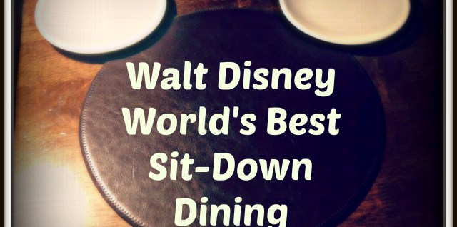 Best Sit Down Dining in Disney World