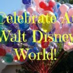 Best Ways To Celebrate At Walt Disney World