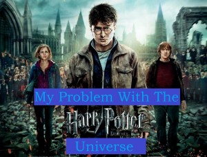 MY PROBLEM WITH THE HARRY POTTER UNIVERSE