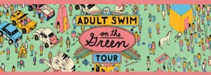 "Hey America - Adult Swim's ""Swim on the Green"" hits the East Coast!"