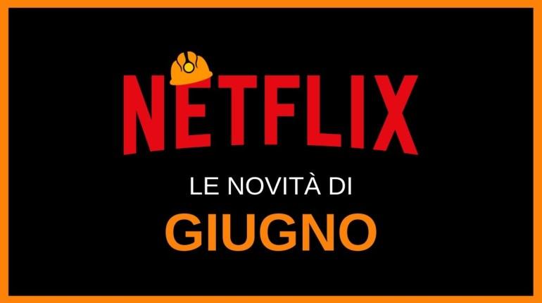 le novità Netflix in arrivo a giugno