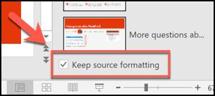 Appuyez sur la case Conserver la mise en forme source pour conserver la mise en forme de vos diapositives existantes avant de les insérer dans un nouveau fichier PowerPoint