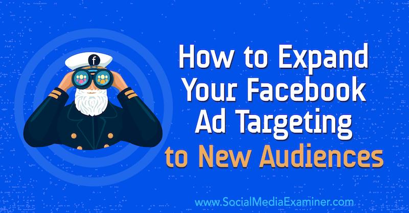 Comment étendre votre ciblage publicitaire Facebook à de nouveaux publics par Tara Zirker sur Moyens I/O.