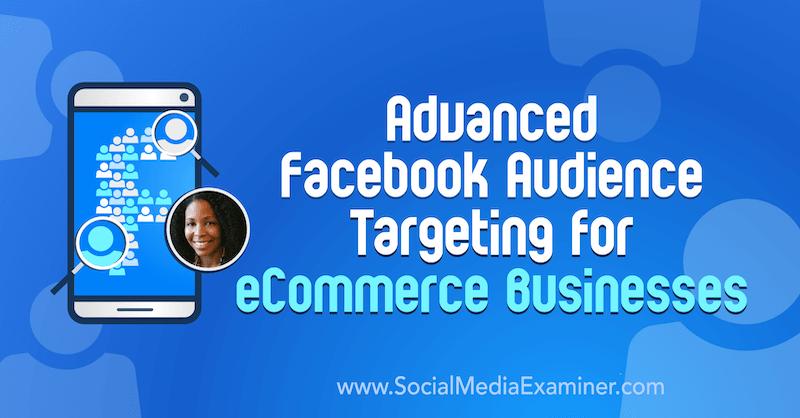 Ciblage avancé de l'audience Facebook pour les entreprises de commerce électronique avec des informations de Miracle Wanzo sur le podcast de marketing des médias sociaux.