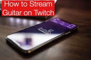 How to Stream Guitar on Twitch