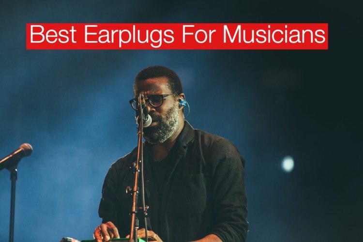 Best Earplugs for Musicians