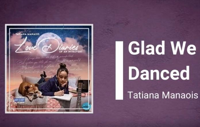 Tatiana Manaois Glad We Danced Mp3 Download