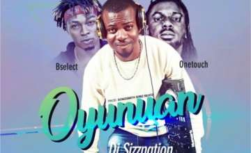 DJ Sizznation – Oyunuan ft. Bselect & OneTouch