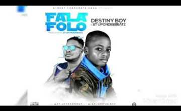 Destiny Boy – FalaFolo ft. 2T UponDeeBeatz