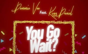 Demmie Vee – You Go Wait? ft. Kizz Daniel