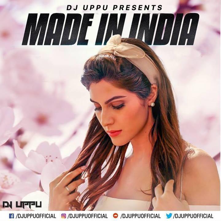 Made In India (Guru Randhawa) - DJ UPPU Download Now