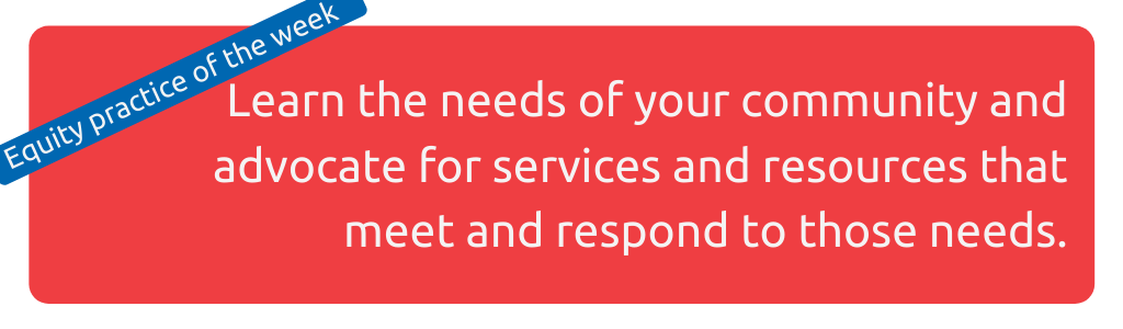 Image: Learn the needs of your community and advocate for services and resources that meet and respond to those needs.