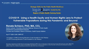 Log-in2Learn: COVID19: Using a Health Equity and Human Rights Lens to Protect Vulnerable Populations during this Pandemic and Beyond Image
