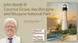 John Nordt III - history of Coconut Grove, Key Biscayne, Biscayne National Park