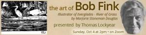 Thomas Lockyear presents The Art of Bob Fink: Illustrator of Everglades – River of Grass by Marjorie Stoneman Douglas